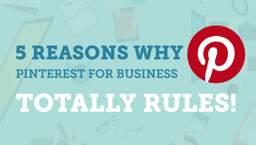 5 Reasons Why Pinterest for Business Totally Rules