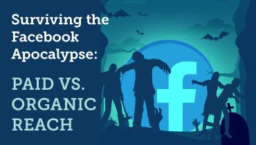 Surviving the Facebook Apocalypse: Paid vs. Organic Reach