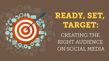 Ready, Set, Target: Creating the Right Audience on Social Media