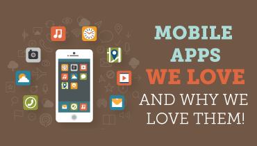 Mobile Apps We Love and Why We Love them!