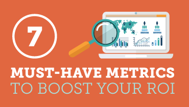 7 Must-Have Metrics To Boost Your ROI