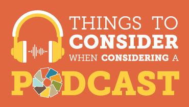 Things to Consider When Considering a Podcast
