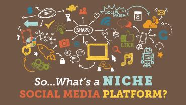 What's a Niche Social Media Platform?