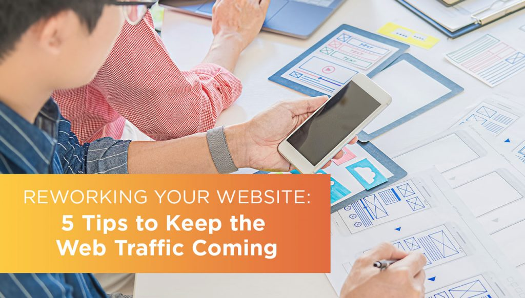 Reworking your website: 5 tips to keep the web traffic coming